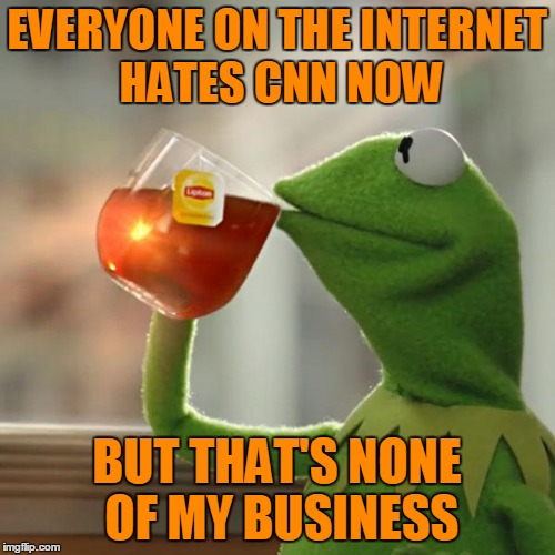 But Thats None Of My Business Meme | EVERYONE ON THE INTERNET HATES CNN NOW BUT THAT'S NONE OF MY BUSINESS | image tagged in memes,but thats none of my business,kermit the frog | made w/ Imgflip meme maker