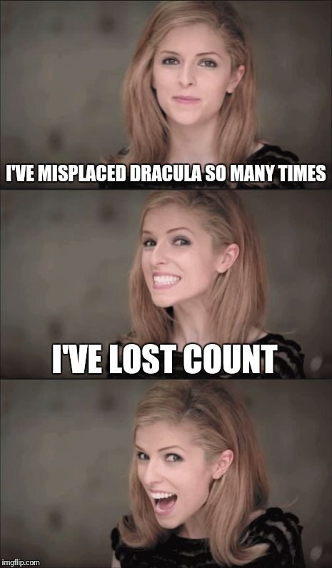 Bad Pun Anna Kendrick | I'VE MISPLACED DRACULA SO MANY TIMES I'VE LOST COUNT | image tagged in memes,bad pun anna kendrick | made w/ Imgflip meme maker