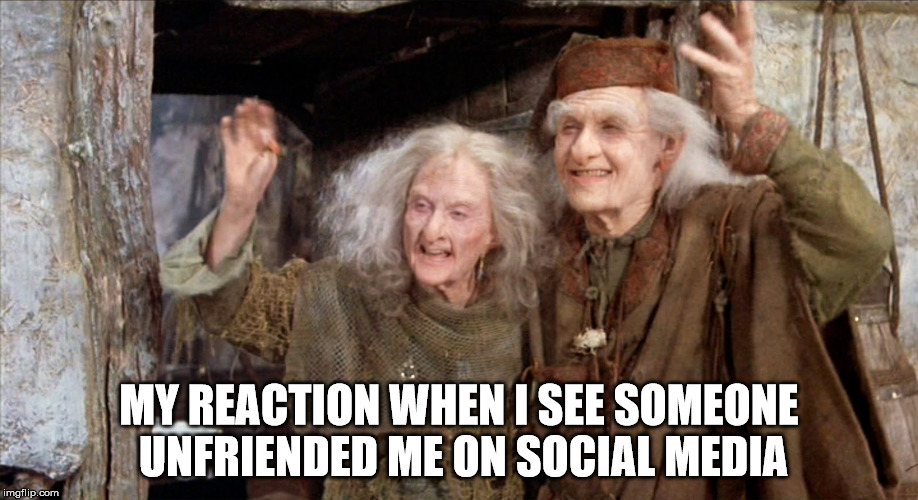 Princess Bride Miracle Max | MY REACTION WHEN I SEE SOMEONE UNFRIENDED ME ON SOCIAL MEDIA | image tagged in princess bride miracle max | made w/ Imgflip meme maker