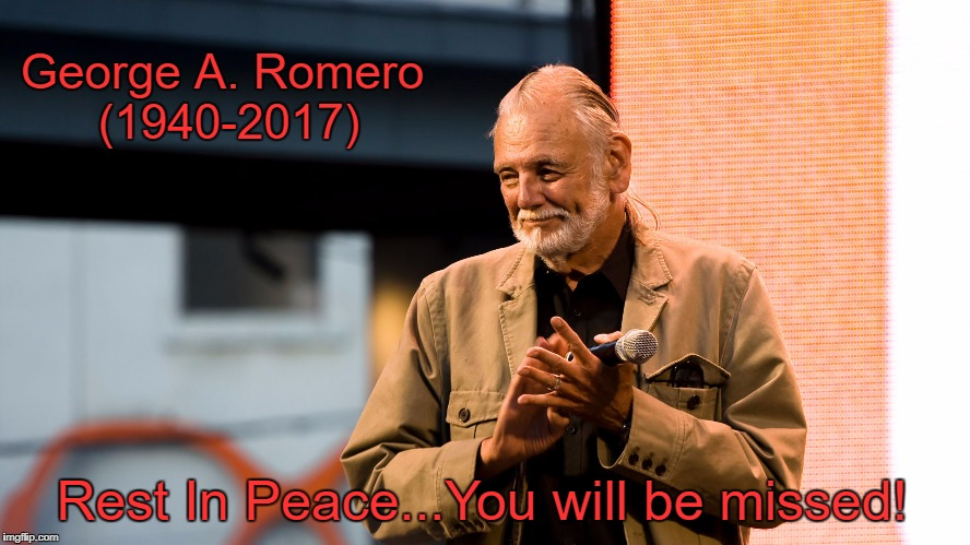 I loved your movies. | George A. Romero (1940-2017) Rest In Peace...You will be missed! | image tagged in george a romero,night of the living dead,dawn of the dead,day of the dead,memes | made w/ Imgflip meme maker