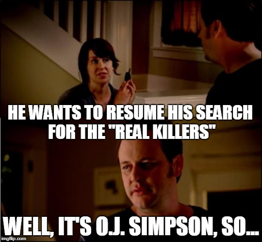 "army chick state farm | HE WANTS TO RESUME HIS SEARCH FOR THE ""REAL KILLERS"" WELL, IT'S O.J. SIMPSON, SO... 