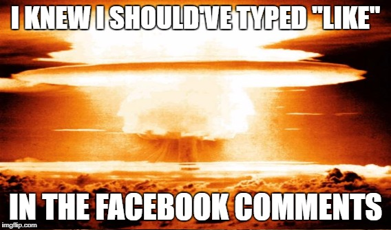 "Careful Ignoring These Posts...You Never Know | I KNEW I SHOULD'VE TYPED ""LIKE"" IN THE FACEBOOK COMMENTS 