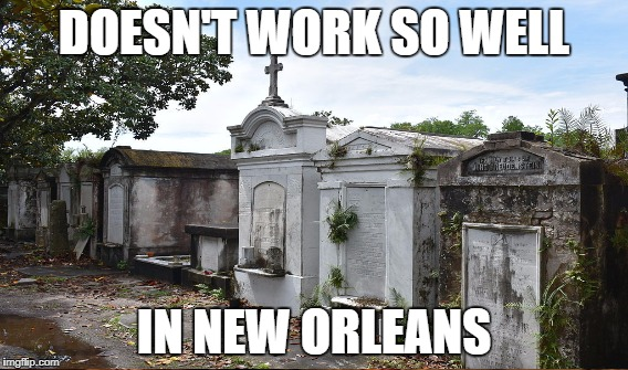 DOESN'T WORK SO WELL IN NEW ORLEANS | made w/ Imgflip meme maker