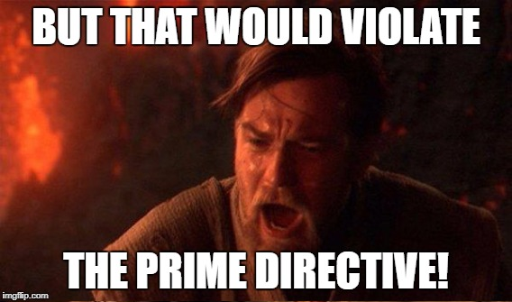 BUT THAT WOULD VIOLATE THE PRIME DIRECTIVE! | made w/ Imgflip meme maker