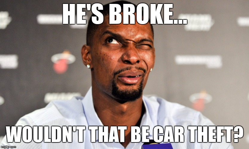 HE'S BROKE… WOULDN'T THAT BE CAR THEFT? | made w/ Imgflip meme maker