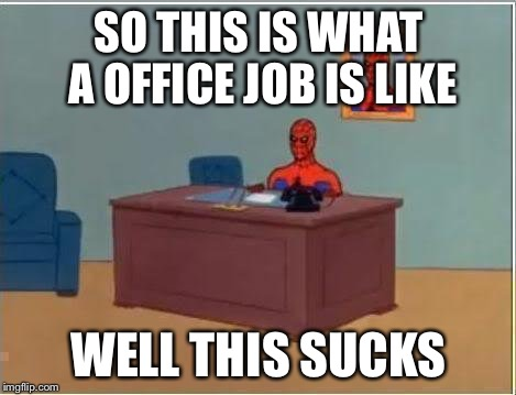 Spiderman Computer Desk Meme | SO THIS IS WHAT A OFFICE JOB IS LIKE WELL THIS SUCKS | image tagged in memes,spiderman computer desk,spiderman | made w/ Imgflip meme maker