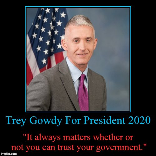 "Clinton donors have picked their 2020 nominee, so I have picked mine! Who else agrees? | Trey Gowdy For President 2020 | ""It always matters whether or not you can trust your government."" 
