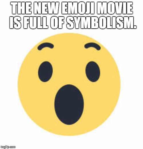 THE NEW EMOJI MOVIE IS FULL OF SYMBOLISM. | image tagged in facebook wow emoji | made w/ Imgflip meme maker