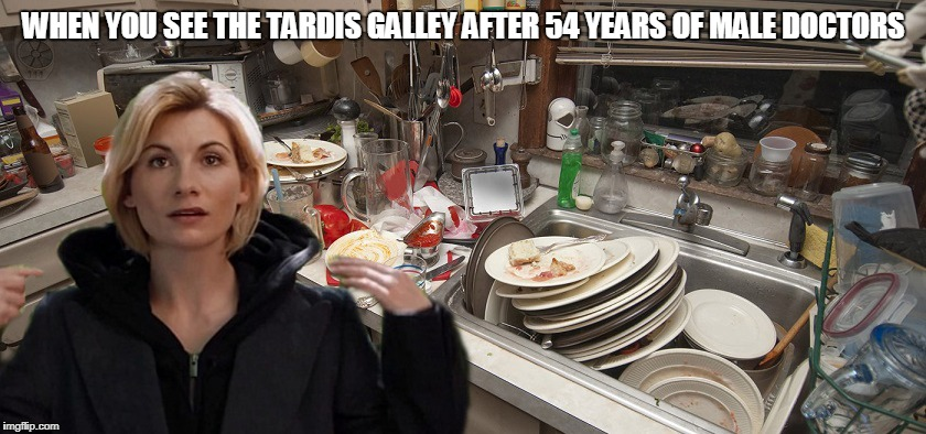 Dr WTF! | WHEN YOU SEE THE TARDIS GALLEY AFTER 54 YEARS OF MALE DOCTORS | image tagged in dr who | made w/ Imgflip meme maker