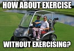 HOW ABOUT EXERCISE WITHOUT EXERCISING? | made w/ Imgflip meme maker