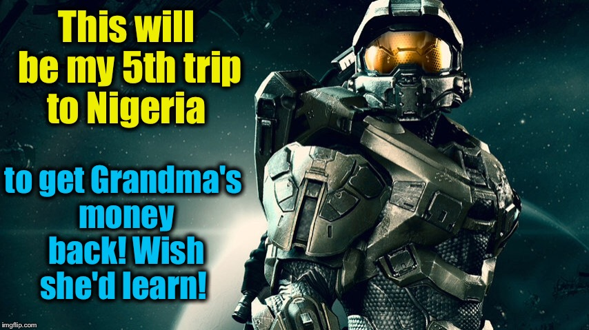 This will be my 5th trip to Nigeria to get Grandma's money back! Wish she'd learn! | made w/ Imgflip meme maker