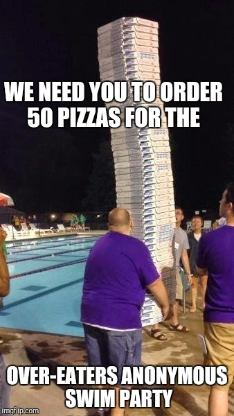 We're On A Scavenger Hunt, And... | WE NEED YOU TO ORDER 50 PIZZAS FOR THE OVER-EATERS ANONYMOUS SWIM PARTY | image tagged in memes,pizza delivery | made w/ Imgflip meme maker