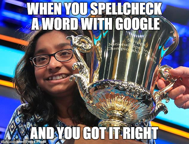WHEN YOU SPELLCHECK A WORD WITH GOOGLE AND YOU GOT IT RIGHT | image tagged in ananya vinay,spelling champ | made w/ Imgflip meme maker