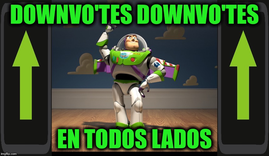 Excellente Buzz Light Year | DOWNVO'TES DOWNVO'TES EN TODOS LADOS | image tagged in excellente buzz light year | made w/ Imgflip meme maker