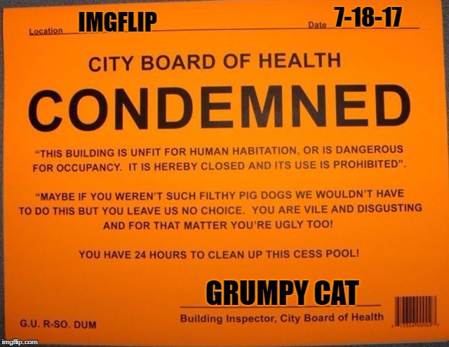 Damn...adding insult to injury!!! | IMGFLIP 7-18-17 GRUMPY CAT | image tagged in condemned,memes,imgflip,funny,funny signs,grumpy cat | made w/ Imgflip meme maker