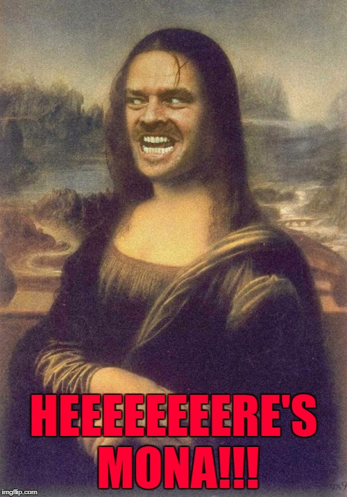 I would totally buy this painting if I could!!! LOL | HEEEEEEEERE'S MONA!!! | image tagged in mona nicholson,memes,mona lisa,funny,jack nicholson,art | made w/ Imgflip meme maker