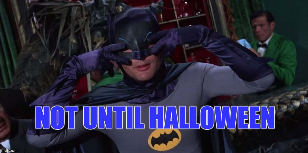 Bat-Dance | NOT UNTIL HALLOWEEN | image tagged in bat-dance | made w/ Imgflip meme maker