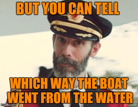 BUT YOU CAN TELL WHICH WAY THE BOAT WENT FROM THE WATER | made w/ Imgflip meme maker
