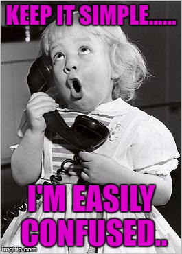 telephone girl | KEEP IT SIMPLE...... I'M EASILY CONFUSED.. | image tagged in telephone girl | made w/ Imgflip meme maker
