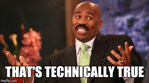 Steve Harvey Meme | THAT'S TECHNICALLY TRUE | image tagged in memes,steve harvey | made w/ Imgflip meme maker