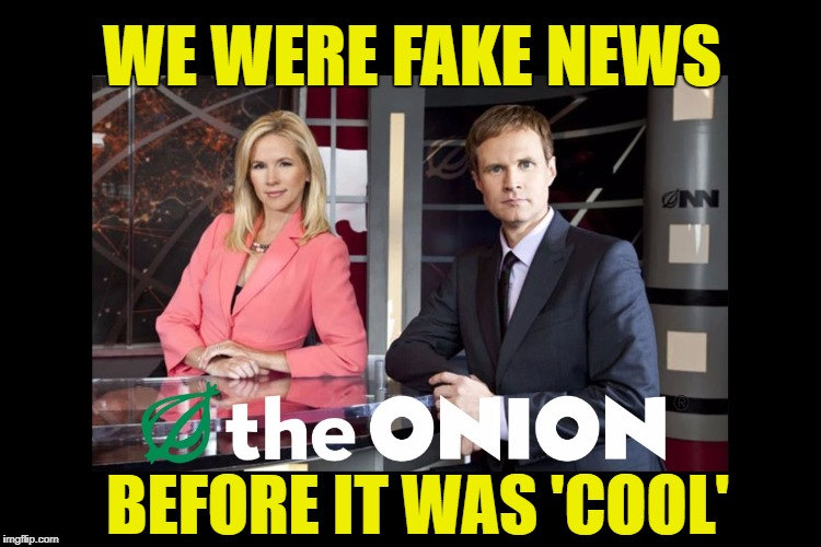 America's Finest News Source | WE WERE FAKE NEWS BEFORE IT WAS 'COOL' | image tagged in fake news,before it was cool,onion,onn,cnn | made w/ Imgflip meme maker