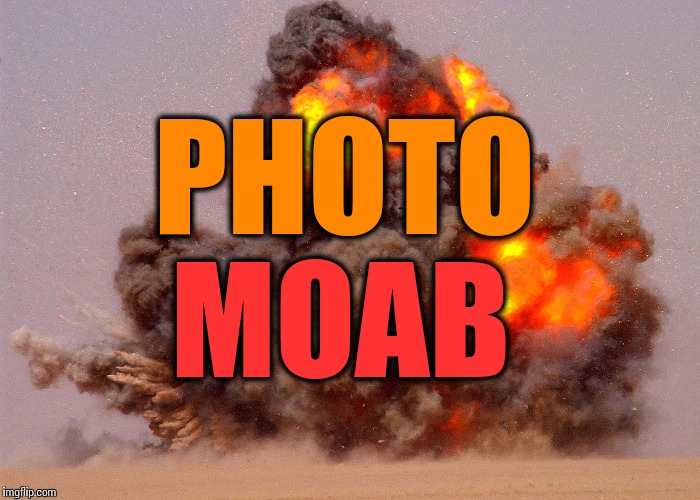 PHOTO MOAB | made w/ Imgflip meme maker