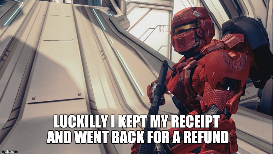 LUCKILLY I KEPT MY RECEIPT AND WENT BACK FOR A REFUND | made w/ Imgflip meme maker