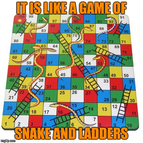 IT IS LIKE A GAME OF SNAKE AND LADDERS | made w/ Imgflip meme maker
