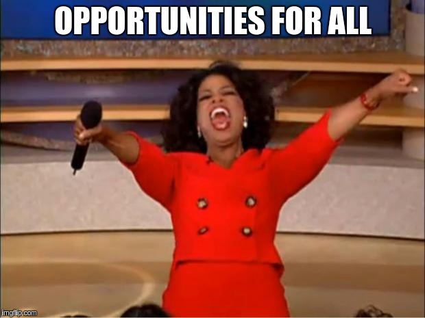 Oprah You Get A Meme | OPPORTUNITIES FOR ALL | image tagged in memes,oprah you get a | made w/ Imgflip meme maker