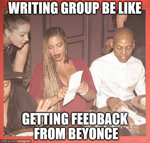 writing group be like | WRITING GROUP BE LIKE GETTING FEEDBACK FROM BEYONCE | image tagged in beyonce ordering,beyonce,writing,writing group,feedback | made w/ Imgflip meme maker