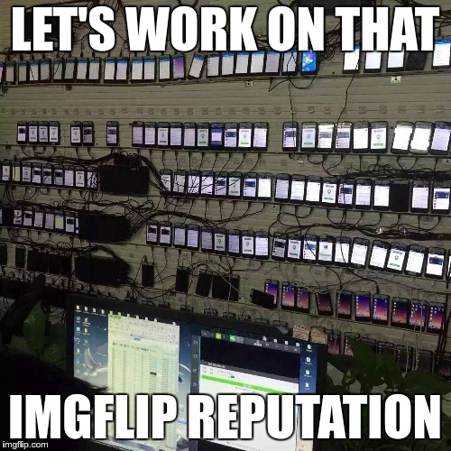 LET'S WORK ON THAT IMGFLIP REPUTATION | made w/ Imgflip meme maker