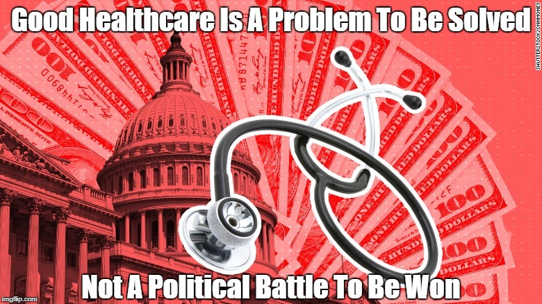 Good Healthcare Is A Problem To Be Solved Not A Political Battle To Be Won | made w/ Imgflip meme maker