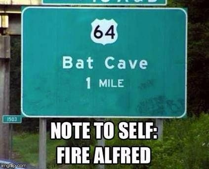 Batman Problems | . | image tagged in memes,funny,batman,alfred,cave,fire | made w/ Imgflip meme maker