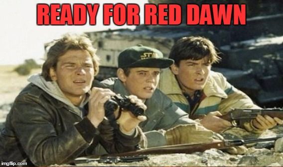READY FOR RED DAWN | made w/ Imgflip meme maker