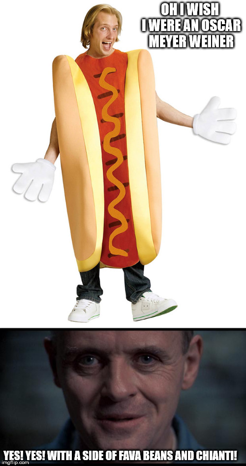 OH I WISH I WERE AN OSCAR MEYER WEINER YES! YES! WITH A SIDE OF FAVA BEANS AND CHIANTI! | made w/ Imgflip meme maker