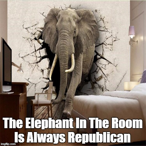 The Elephant In The Room Is Always Republican | made w/ Imgflip meme maker