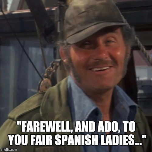 """FAREWELL, AND ADO, TO YOU FAIR SPANISH LADIES..."" 