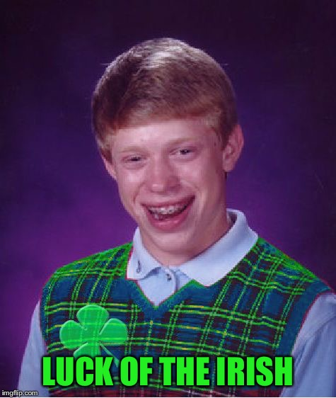 LUCK OF THE IRISH | made w/ Imgflip meme maker