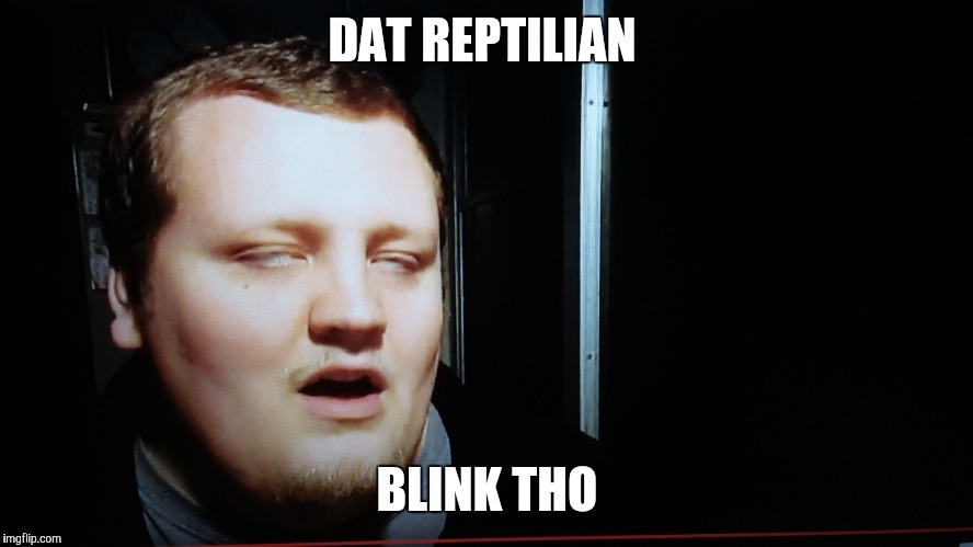 #LizardPeopleConfirmed | DAT REPTILIAN BLINK THO | image tagged in memes,reptilians,dkrack,illuminati confirmed,shapeshifting lizard | made w/ Imgflip meme maker