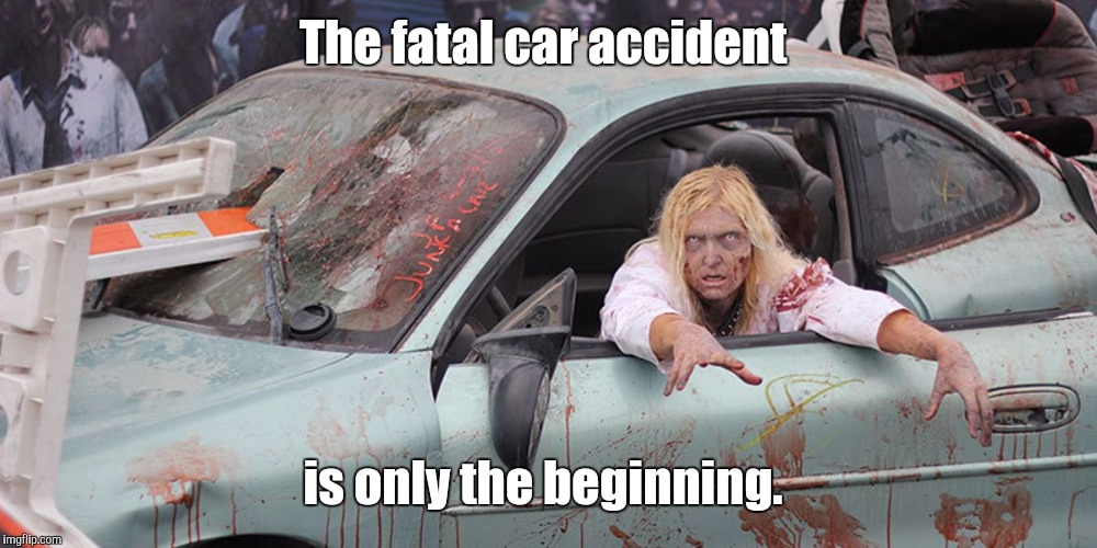 Zombie In Car | The fatal car accident is only the beginning. | image tagged in zombie in car | made w/ Imgflip meme maker