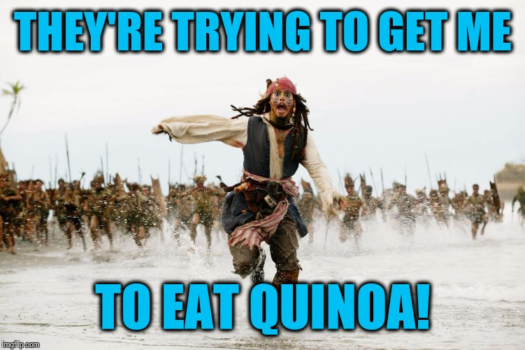 THEY'RE TRYING TO GET ME TO EAT QUINOA! | made w/ Imgflip meme maker