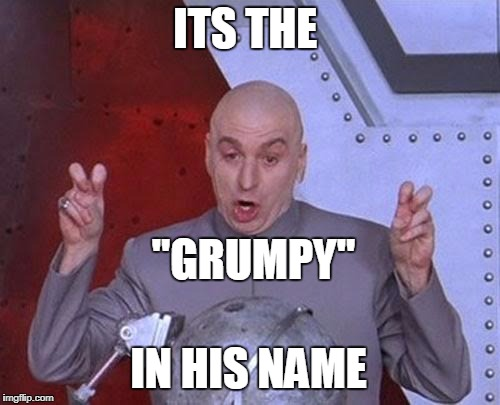 "Dr Evil Laser Meme | ITS THE ""GRUMPY"" IN HIS NAME 