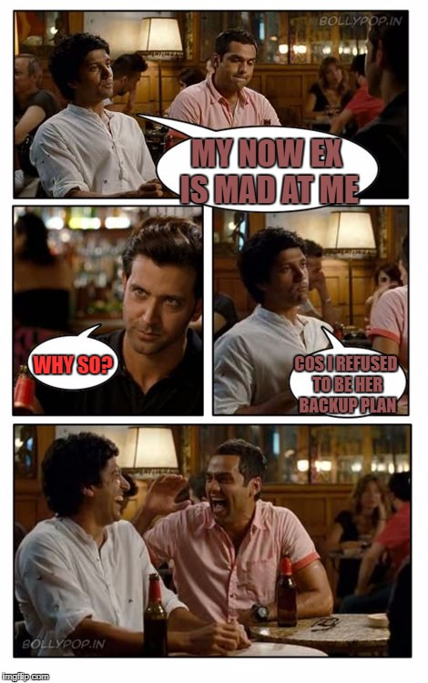 ZNMD Meme | MY NOW EX IS MAD AT ME WHY SO? COS I REFUSED TO BE HER BACKUP PLAN | image tagged in memes,znmd | made w/ Imgflip meme maker
