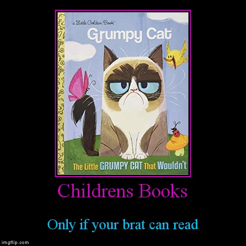 Lots of life lessons in this book! | Childrens Books | Only if your brat can read | image tagged in funny,demotivationals,grumpy cat,books | made w/ Imgflip demotivational maker