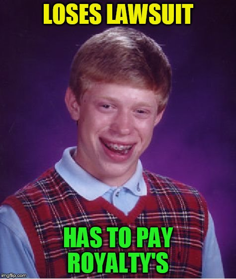 Bad Luck Brian Meme | LOSES LAWSUIT HAS TO PAY ROYALTY'S | image tagged in memes,bad luck brian | made w/ Imgflip meme maker
