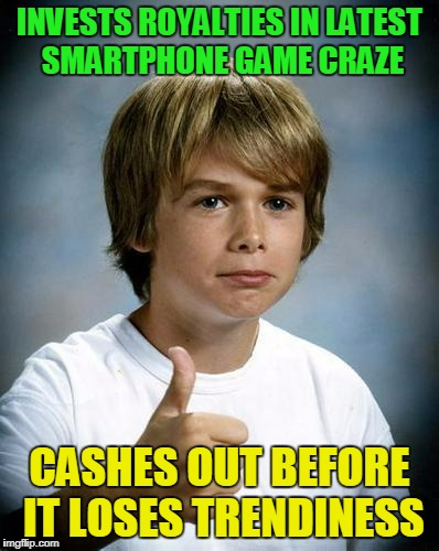 INVESTS ROYALTIES IN LATEST SMARTPHONE GAME CRAZE CASHES OUT BEFORE IT LOSES TRENDINESS | made w/ Imgflip meme maker