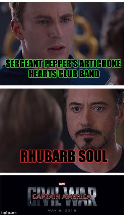 The best veggie Beatles album? You make the call. :D | SERGEANT PEPPER'S ARTICHOKE HEARTS CLUB BAND RHUBARB SOUL | image tagged in funny,music,movies,superheroes,memes,marvel civil war 1 | made w/ Imgflip meme maker