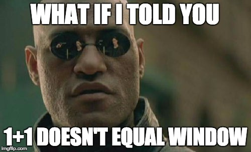Matrix Morpheus Meme | WHAT IF I TOLD YOU 1+1 DOESN'T EQUAL WINDOW | image tagged in memes,matrix morpheus | made w/ Imgflip meme maker