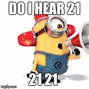 Minion  | DO I HEAR 21 21 21 | image tagged in minion | made w/ Imgflip meme maker