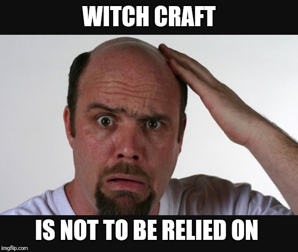 Careful who you trust | WITCH CRAFT IS NOT TO BE RELIED ON | image tagged in funny,memes,witchcraft | made w/ Imgflip meme maker